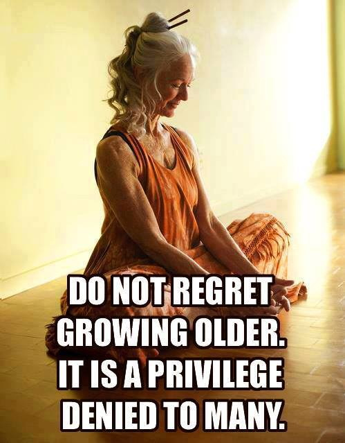 Do not regret growing older.