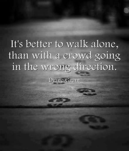 Its better to walk alone